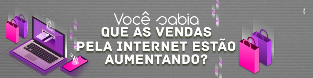 Você sabia que as vendas online crescem cada vez mais no Brasil?